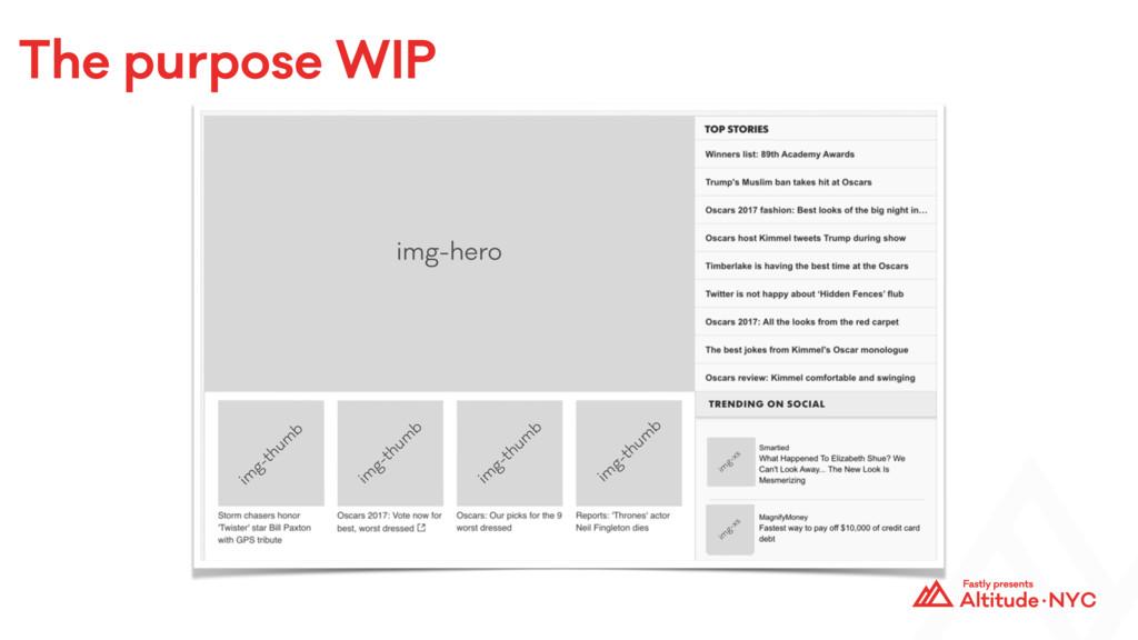 The purpose WIP img-hero im g-thum b im g-xs im...