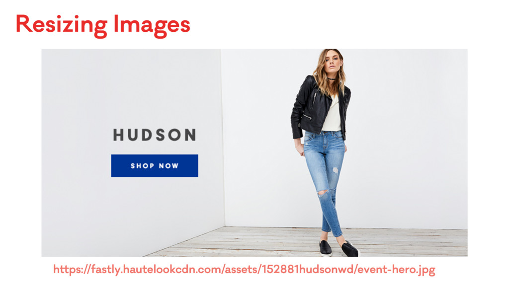 Resizing Images https://fastly.hautelookcdn.com...