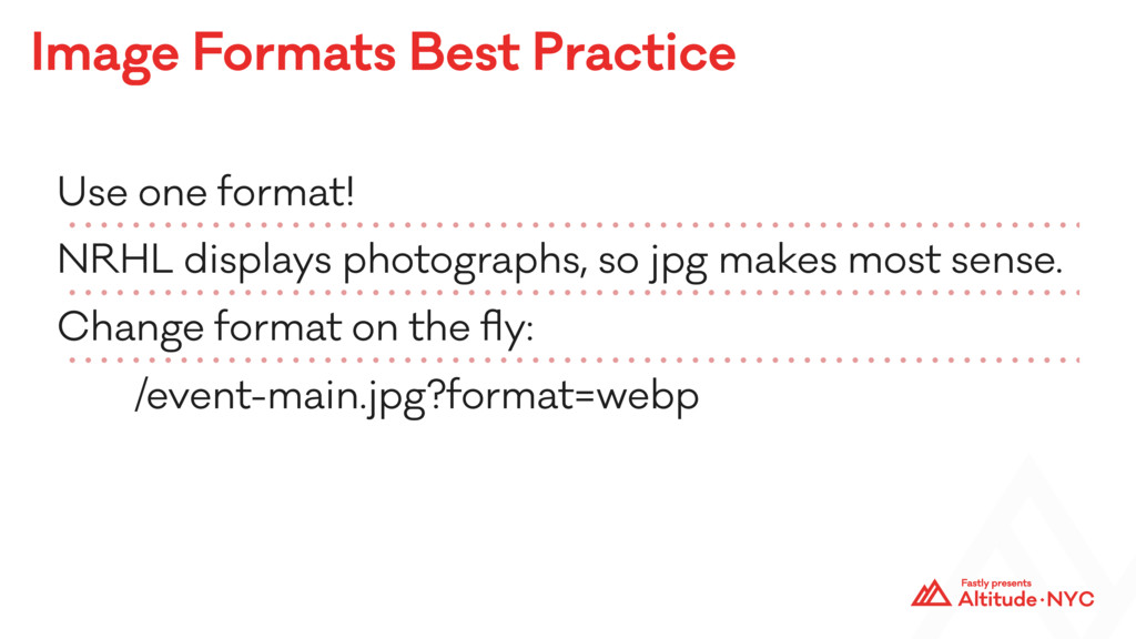 Image Formats Best Practice Use one format! NRH...