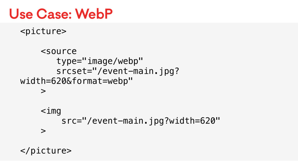 "Use Case: WebP <picture> <source type=""image/we..."