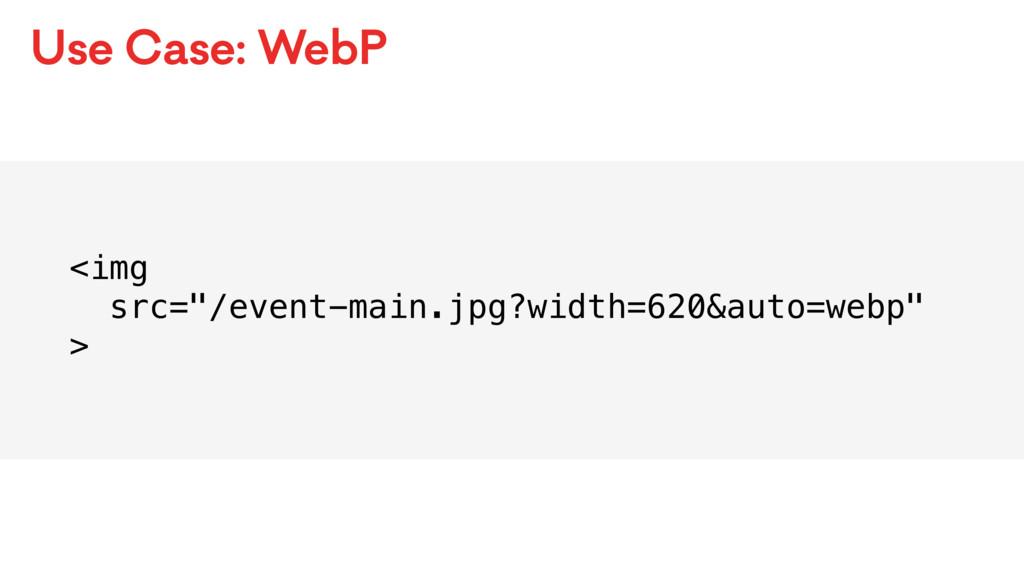 "Use Case: WebP <img src=""/event-main.jpg?width=..."
