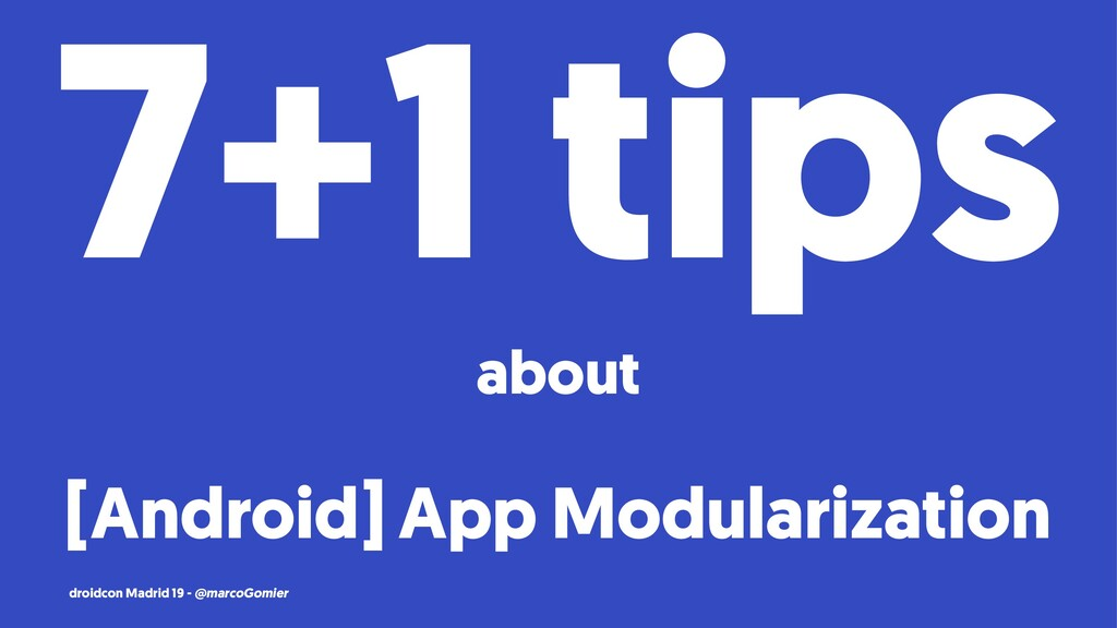 7+1 tips about [Android] App Modularization dro...