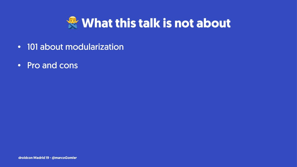 ! What this talk is not about • 101 about modul...