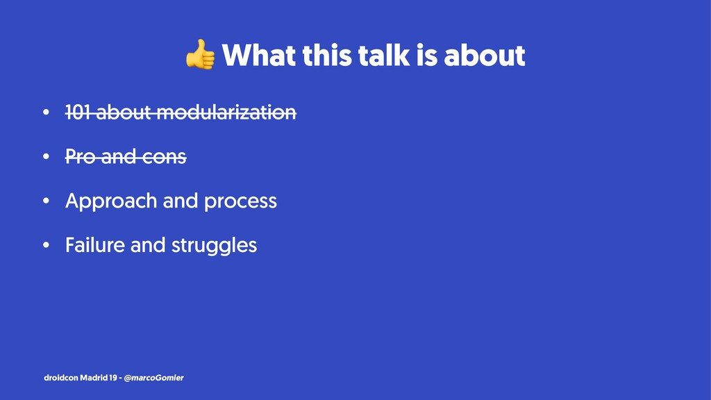 ! What this talk is about • 101 about modulariz...
