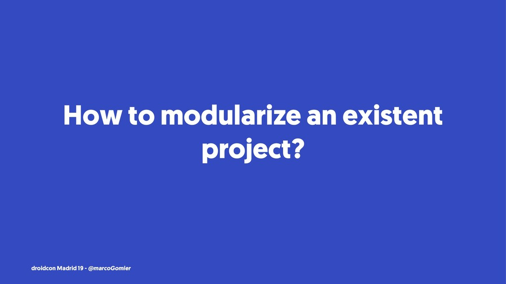 How to modularize an existent project? droidcon...