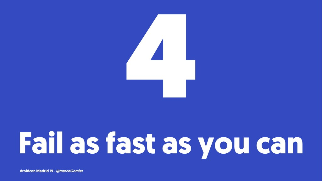 4 Fail as fast as you can droidcon Madrid 19 - ...