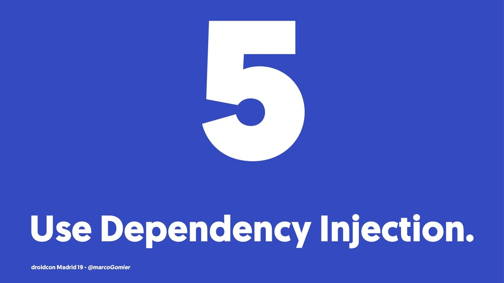 5 Use Dependency Injection. droidcon Madrid 19 ...
