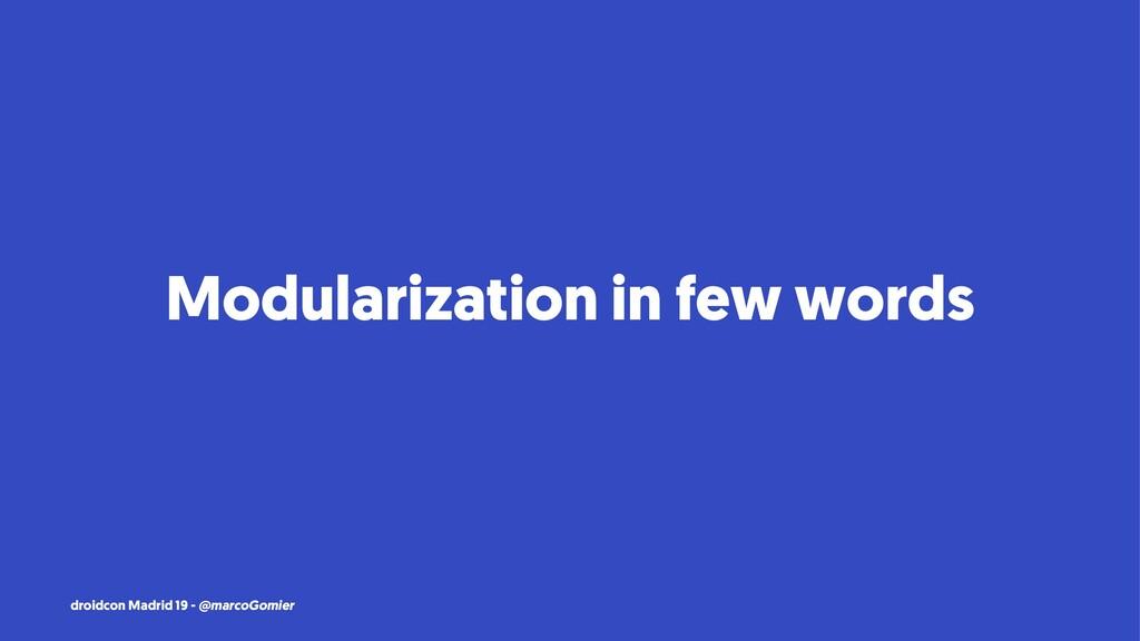 Modularization in few words droidcon Madrid 19 ...
