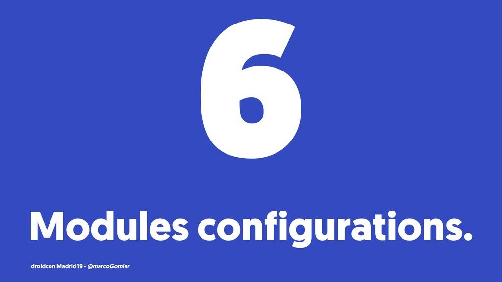 6 Modules configurations. droidcon Madrid 19 - ...