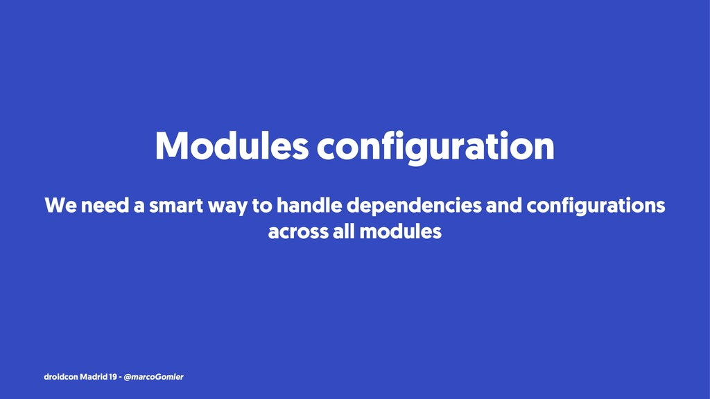Modules configuration We need a smart way to ha...