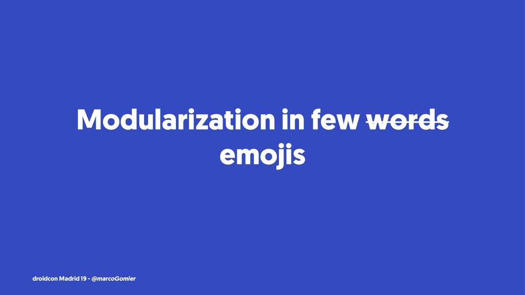 Modularization in few words emojis droidcon Mad...