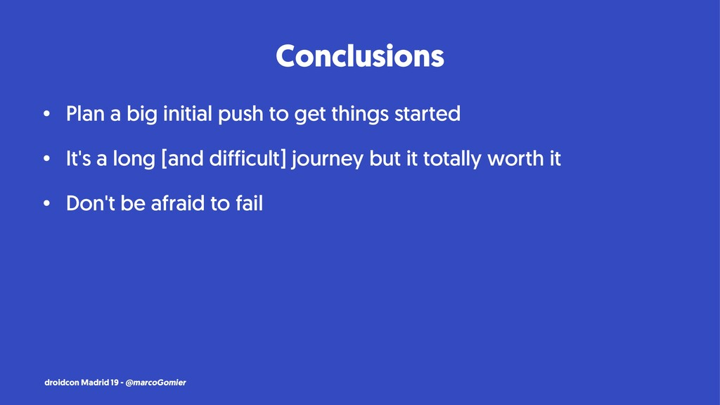 Conclusions • Plan a big initial push to get th...