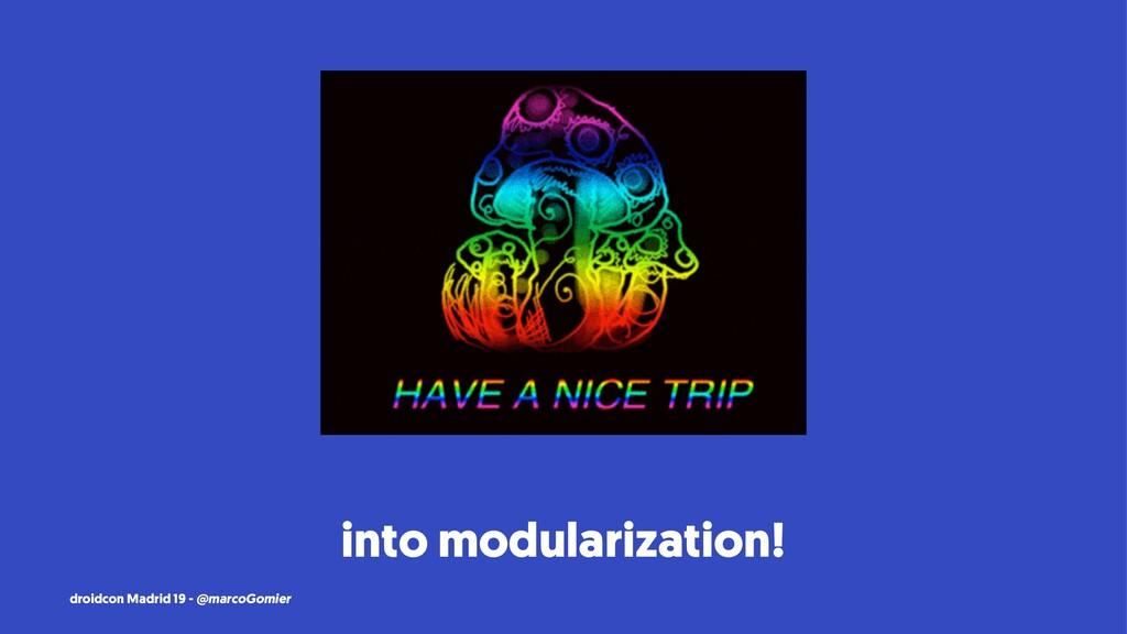 into modularization! droidcon Madrid 19 - @marc...