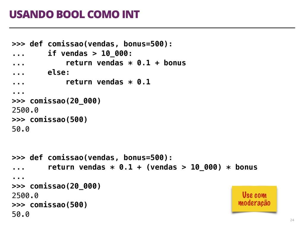 USANDO BOOL COMO INT 24 >>> def comissao(vendas...