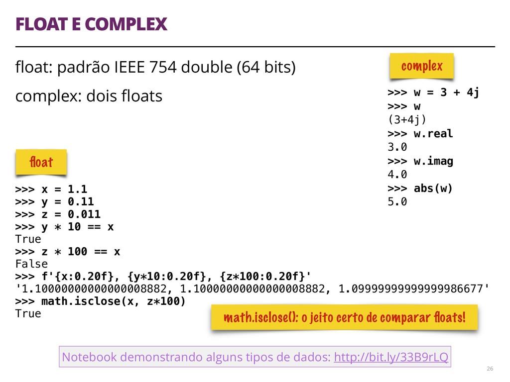 FLOAT E COMPLEX float: padrão IEEE 754 double (6...