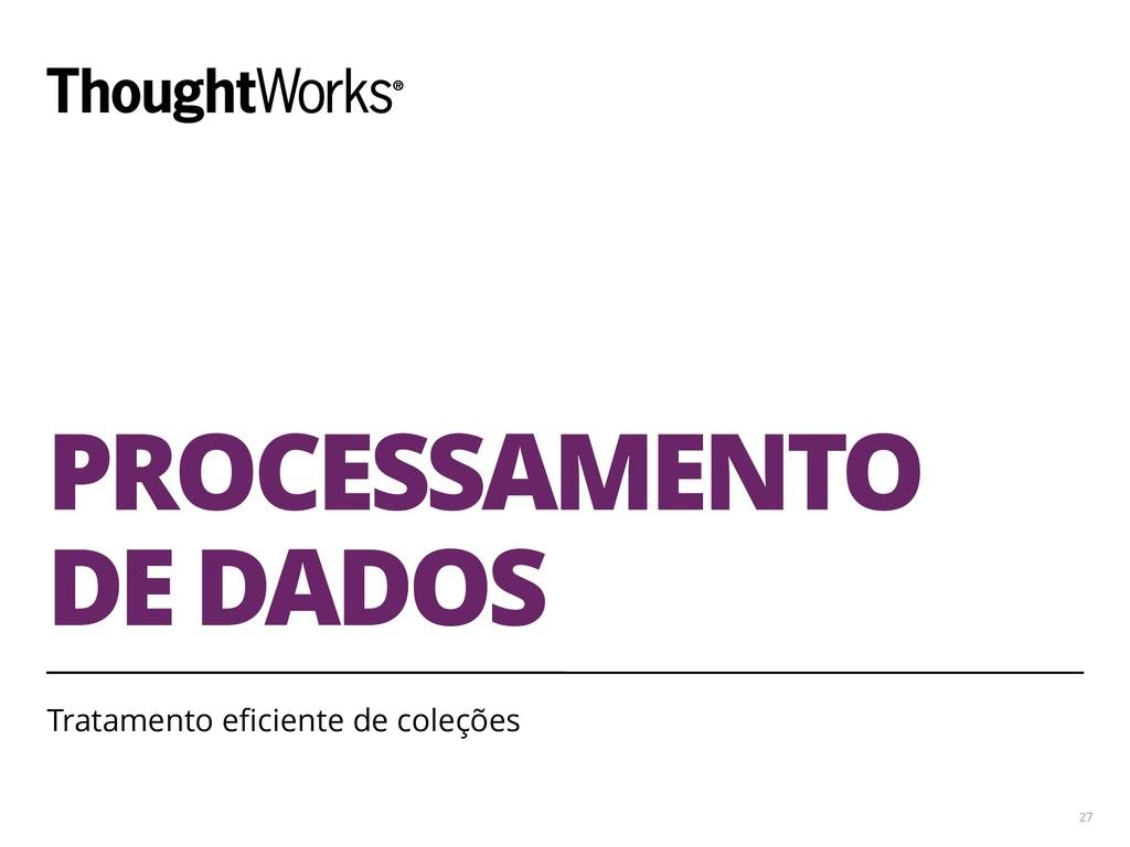 PROCESSAMENTO DE DADOS 27 Tratamento eficiente ...