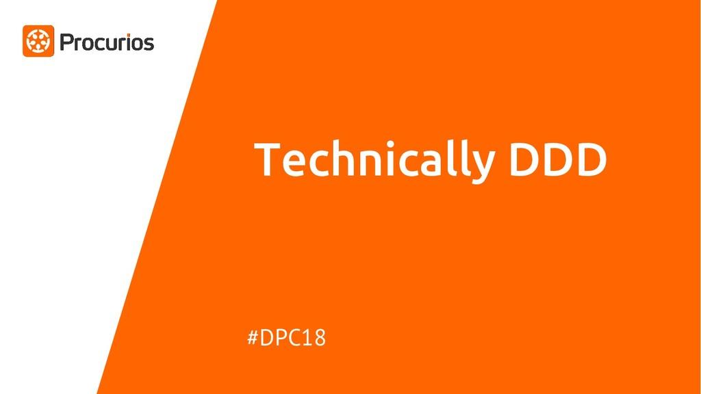 Technically DDD #DPC18