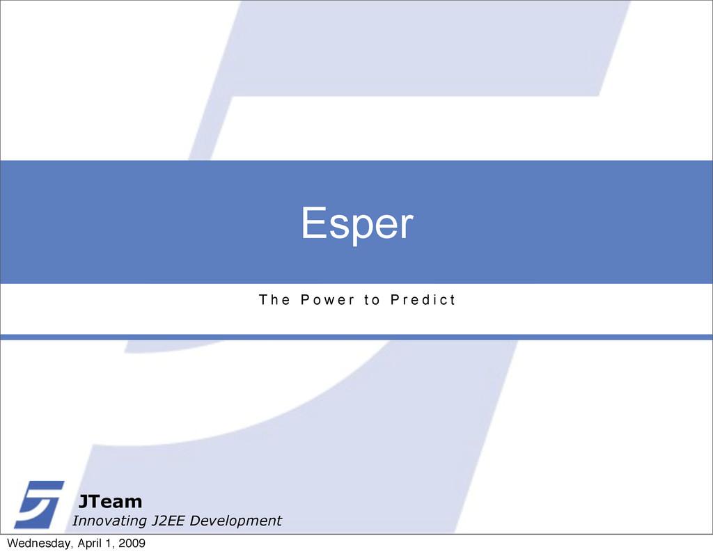 JTeam Innovating J2EE Development Esper T h e P...