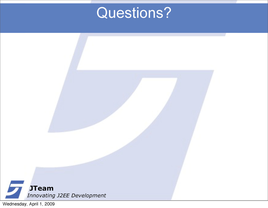 JTeam Innovating J2EE Development Questions? JT...