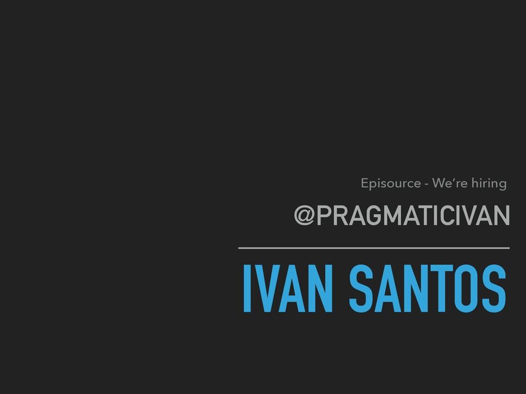 IVAN SANTOS @PRAGMATICIVAN Episource - We're hi...
