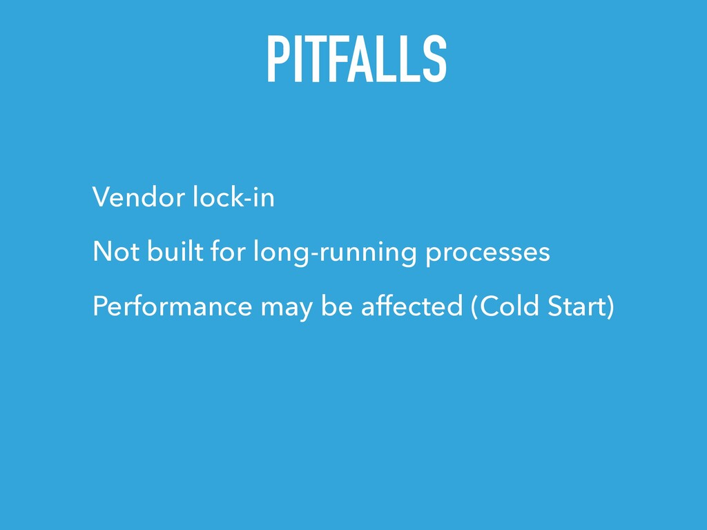 PITFALLS Vendor lock-in Not built for long-runn...