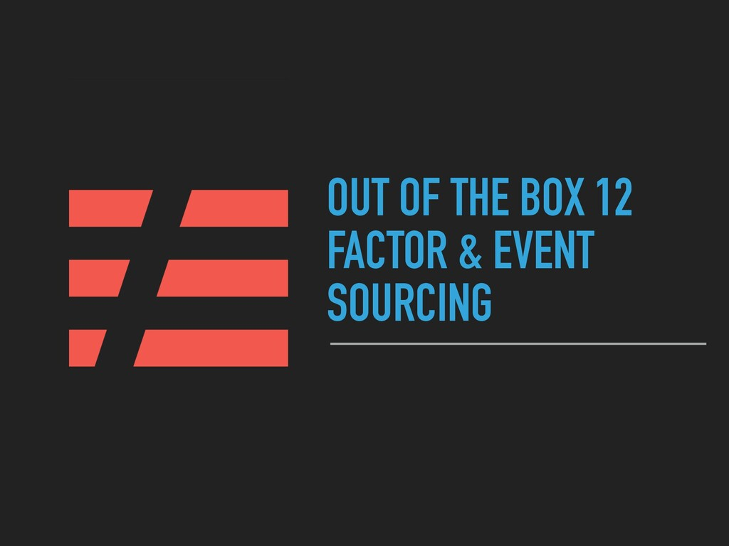 OUT OF THE BOX 12 FACTOR & EVENT SOURCING