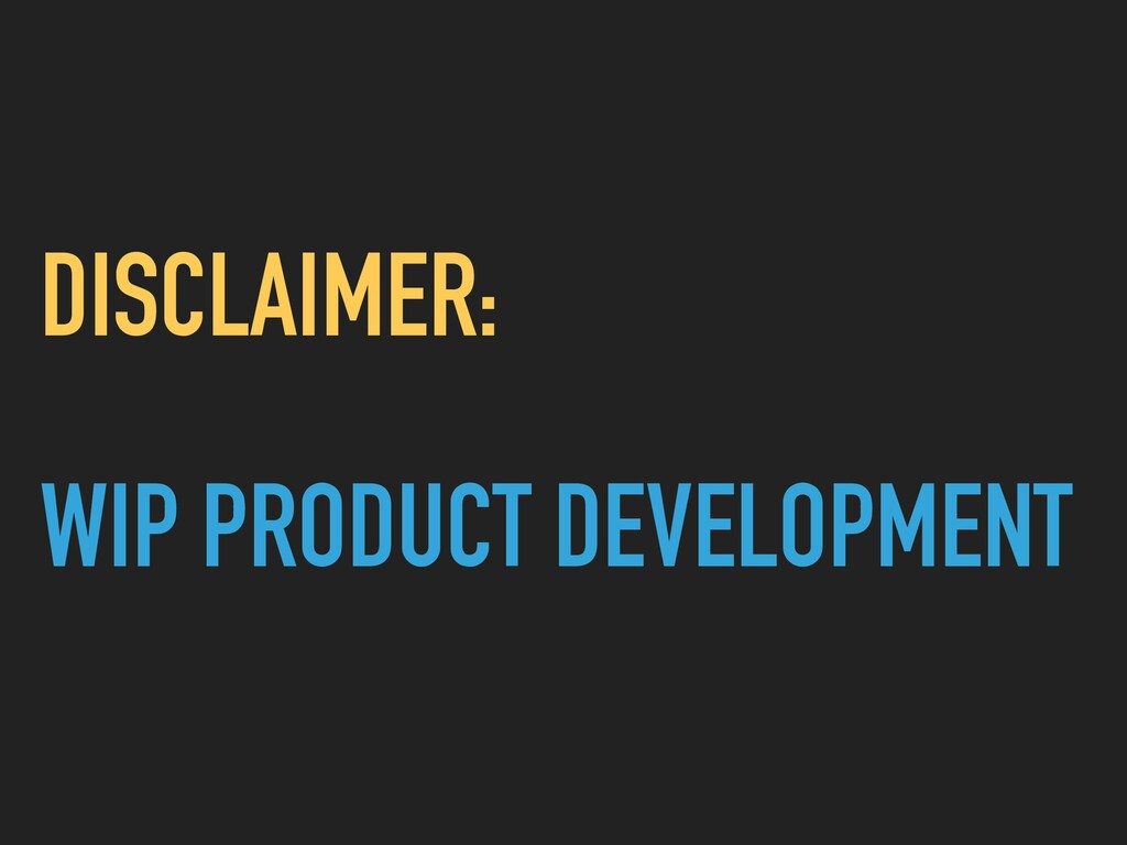 DISCLAIMER: WIP PRODUCT DEVELOPMENT