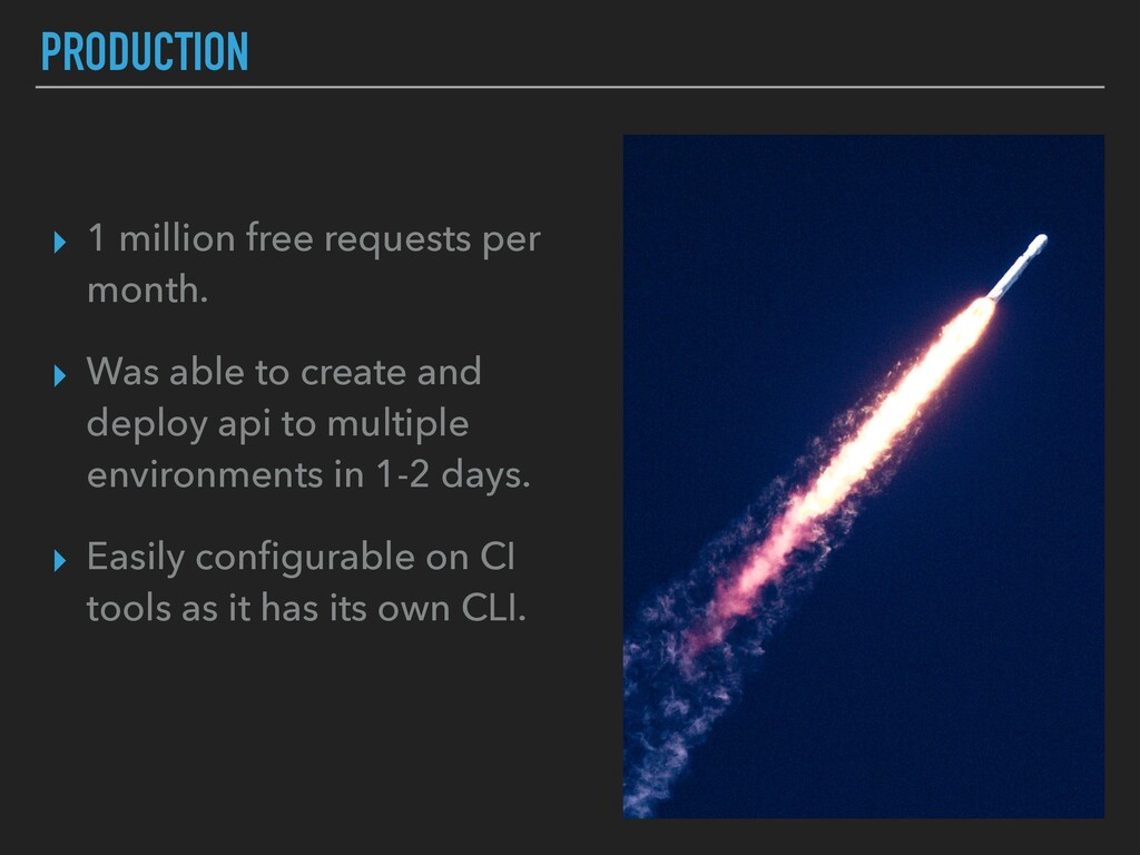 PRODUCTION ▸ 1 million free requests per month....