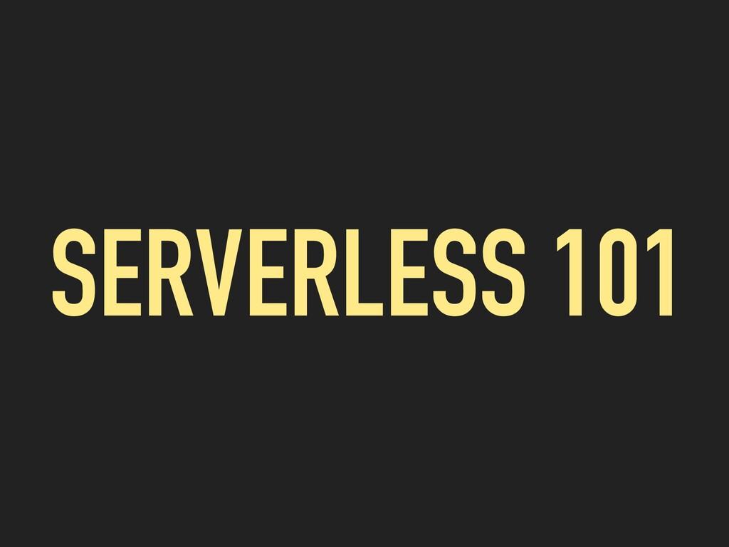 SERVERLESS 101