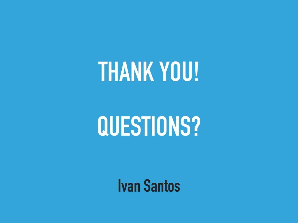 THANK YOU! QUESTIONS? Ivan Santos