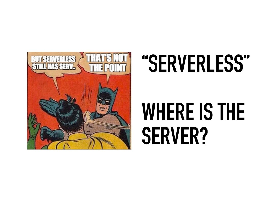 """SERVERLESS"" WHERE IS THE SERVER?"