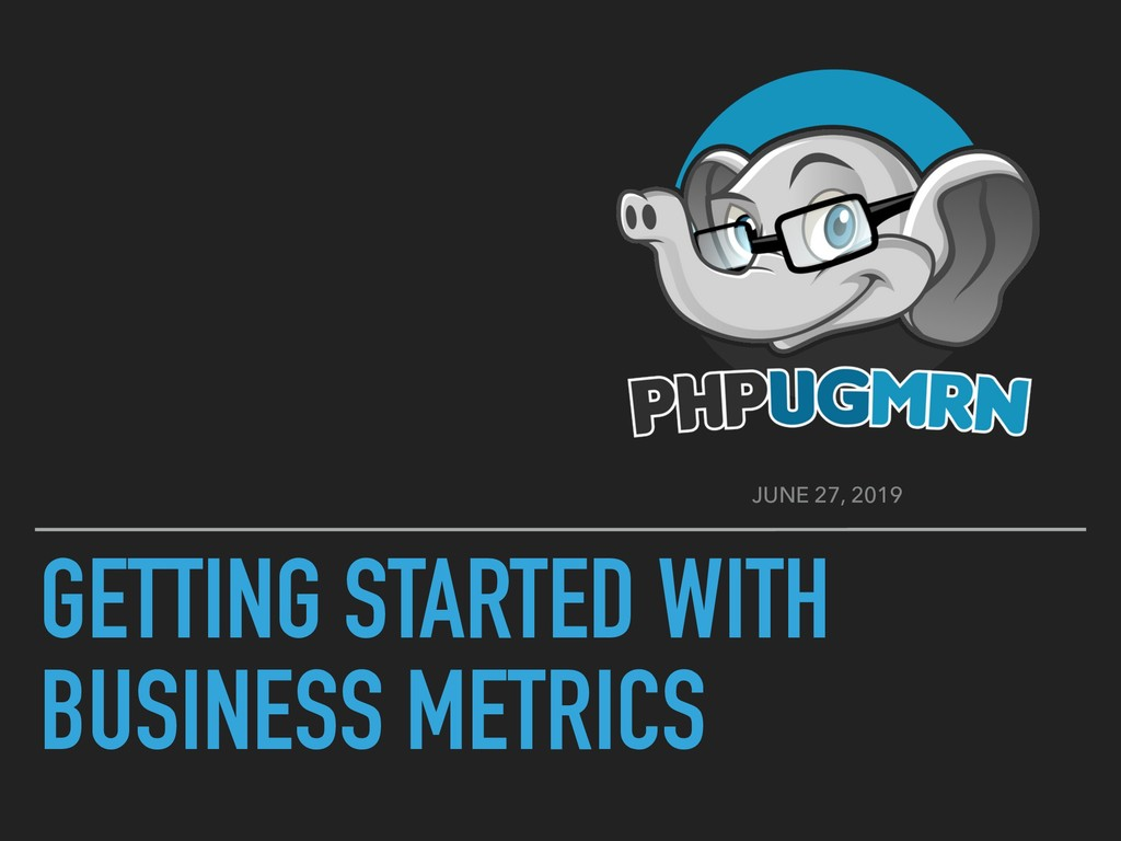 GETTING STARTED WITH BUSINESS METRICS JUNE 27, ...