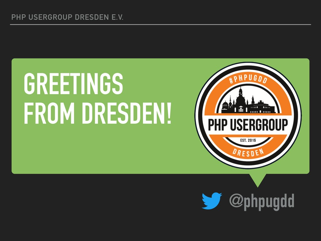 GREETINGS FROM DRESDEN! PHP USERGROUP DRESDEN E...