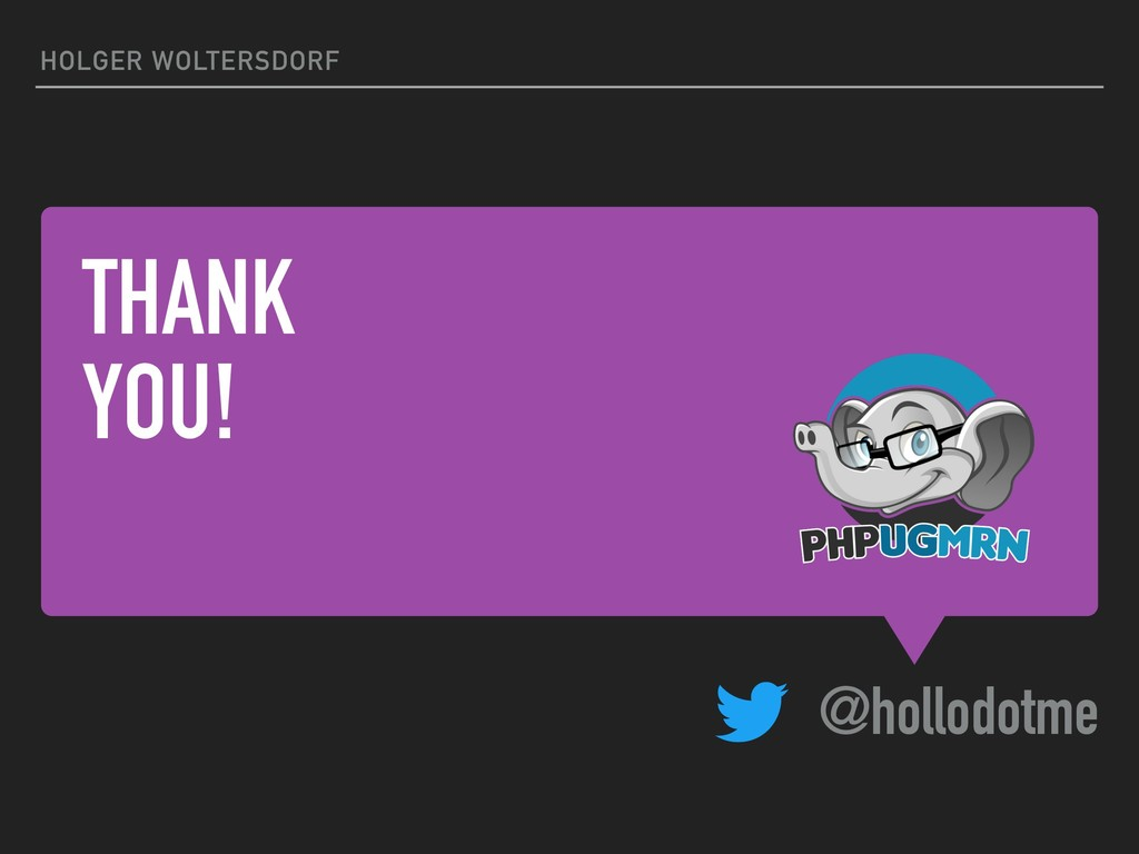 THANK YOU! @hollodotme HOLGER WOLTERSDORF