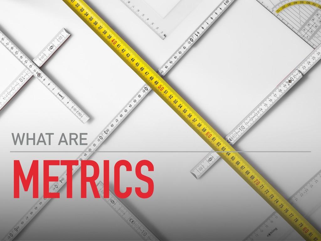 METRICS WHAT ARE