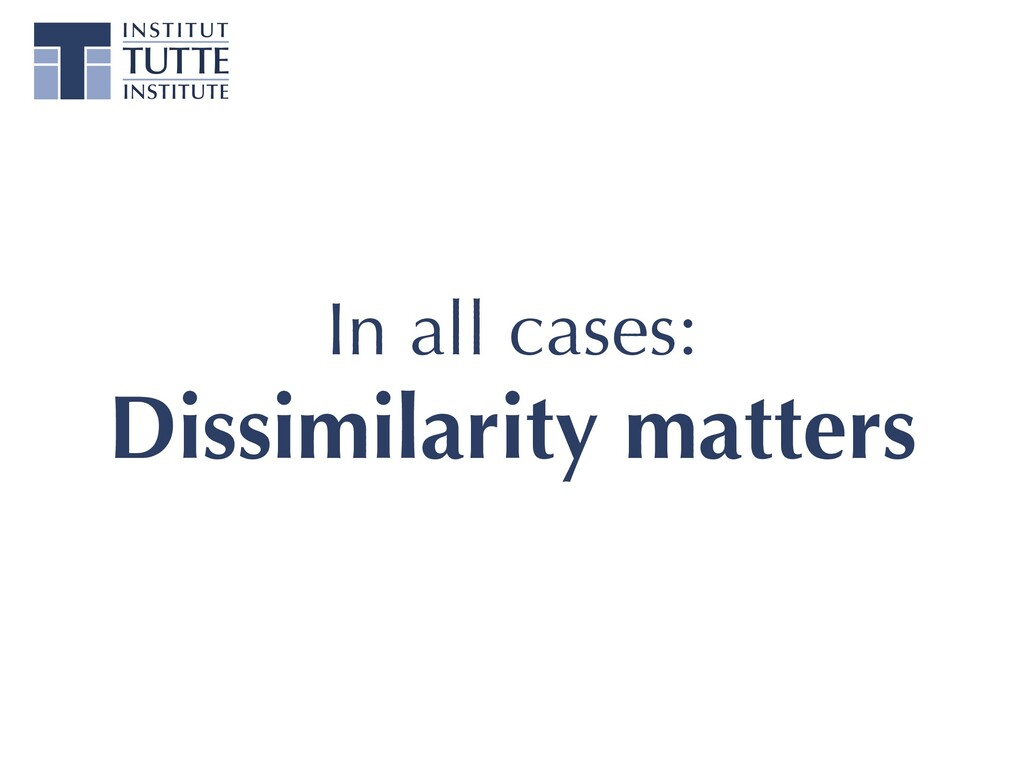In all cases: Dissimilarity matters