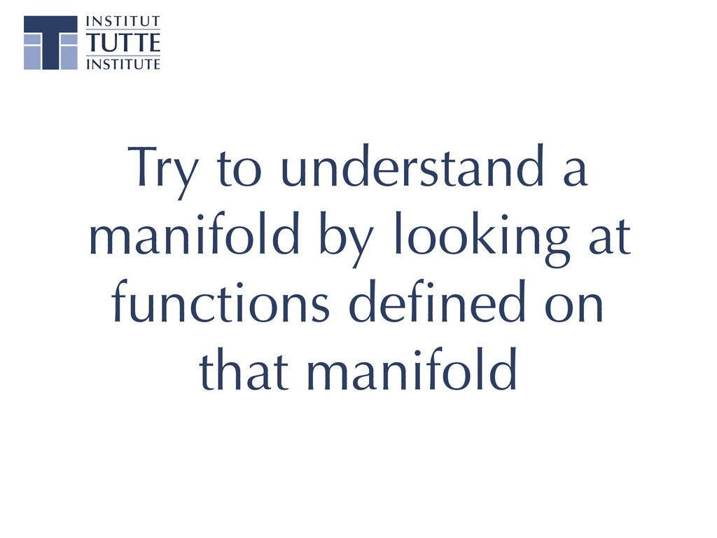 Try to understand a manifold by looking at func...