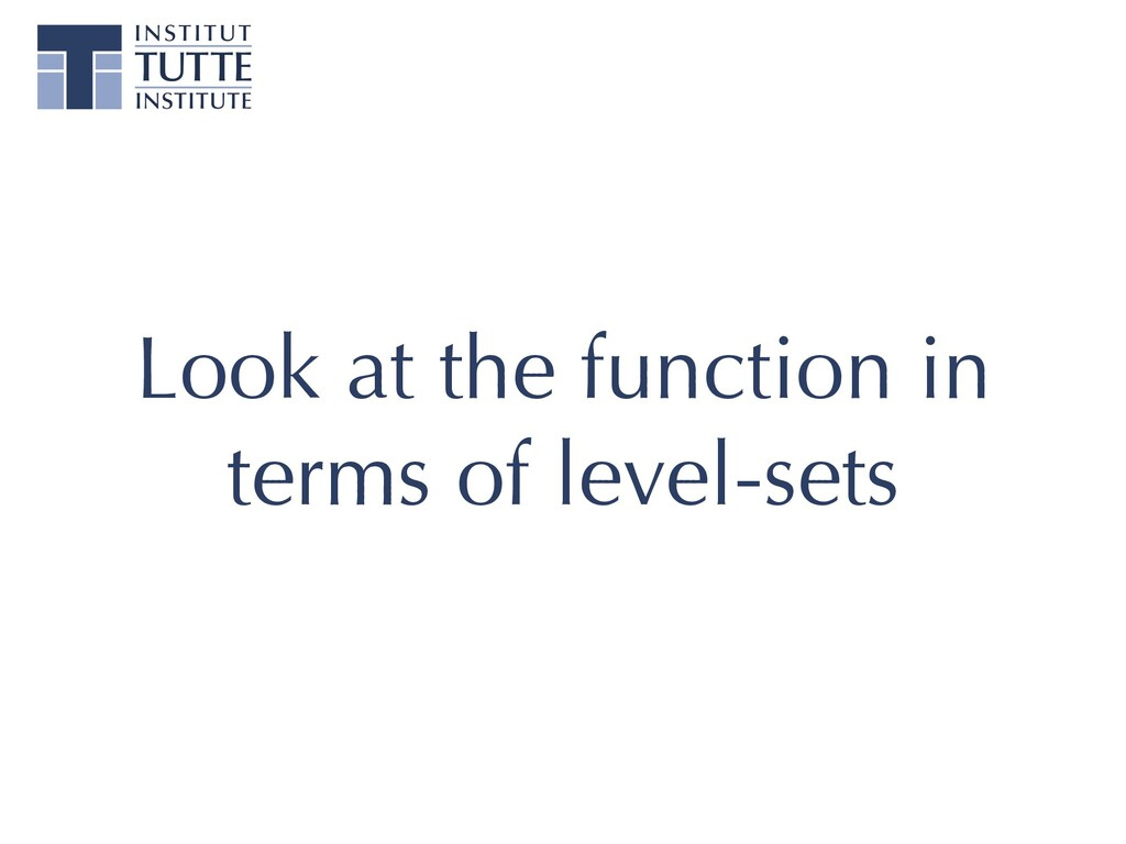 Look at the function in terms of level-sets