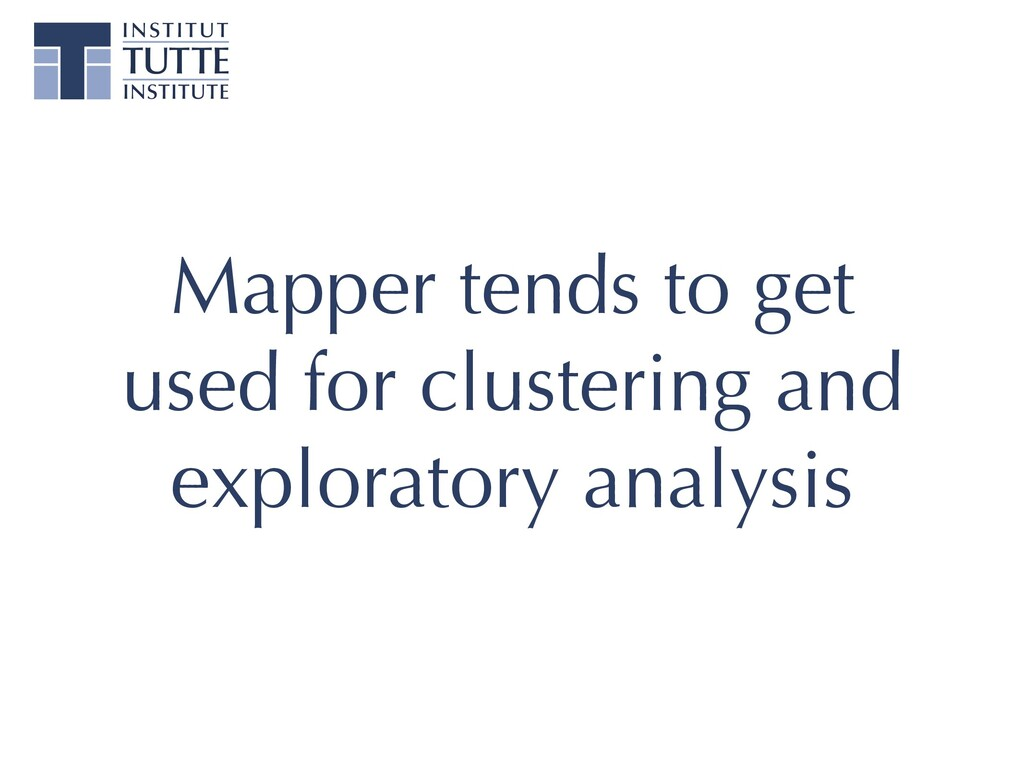 Mapper tends to get used for clustering and exp...