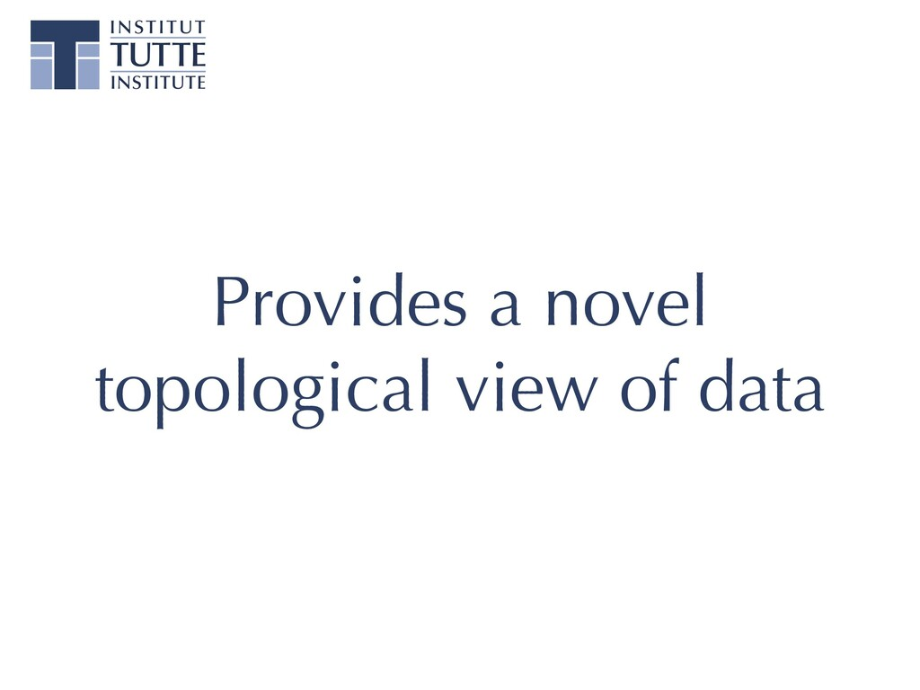 Provides a novel topological view of data