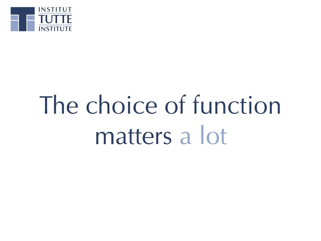 The choice of function matters a lot