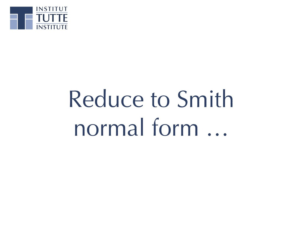 Reduce to Smith normal form …