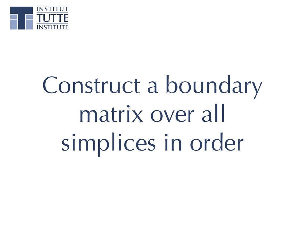 Construct a boundary matrix over all simplices ...