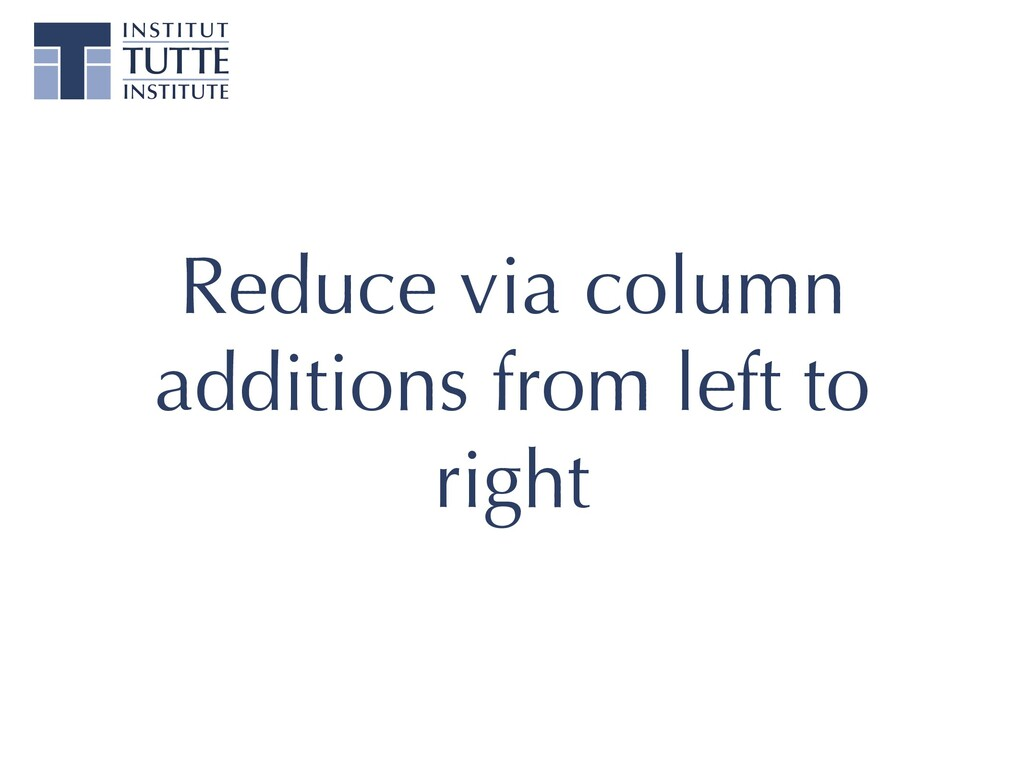 Reduce via column additions from left to right