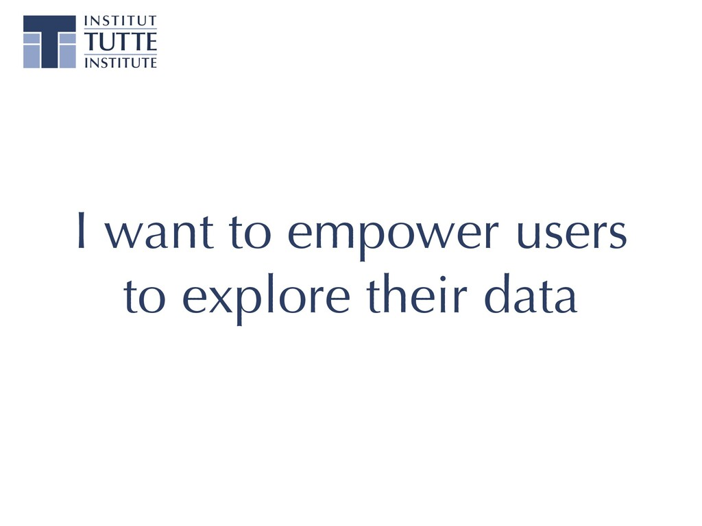 I want to empower users to explore their data