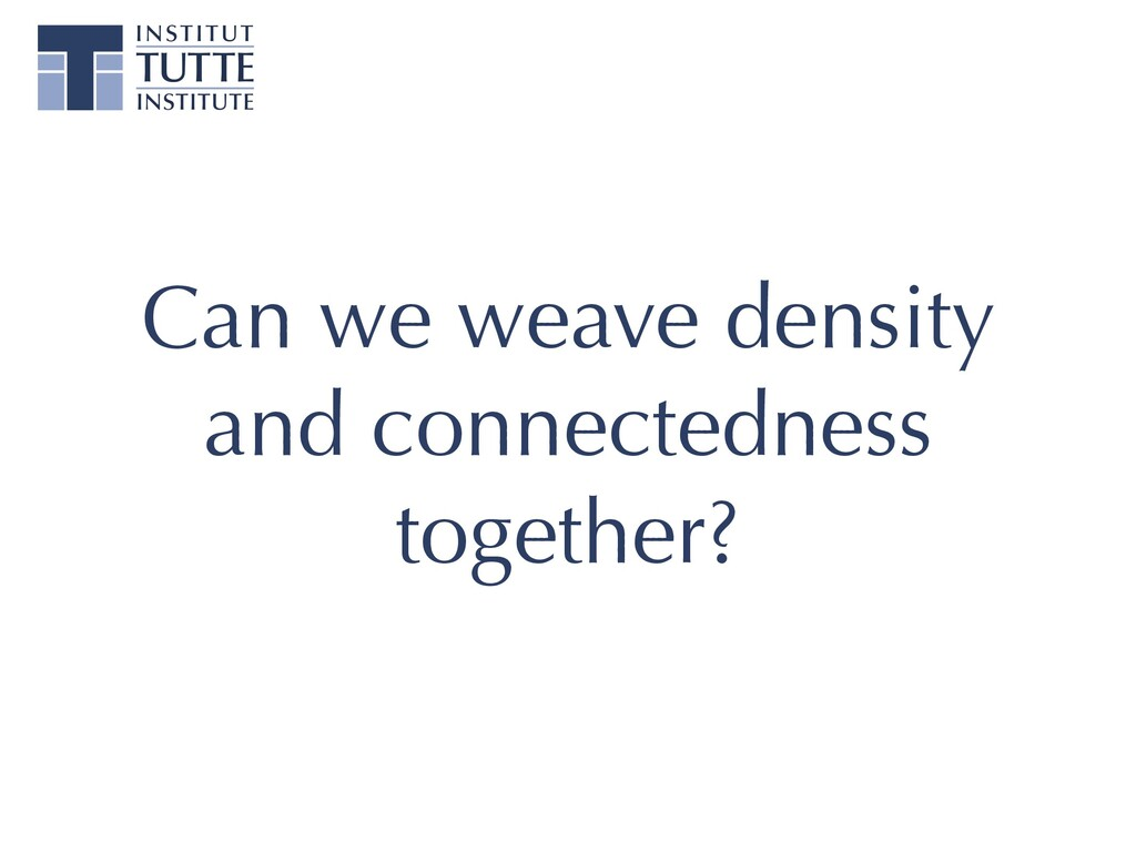 Can we weave density and connectedness together?