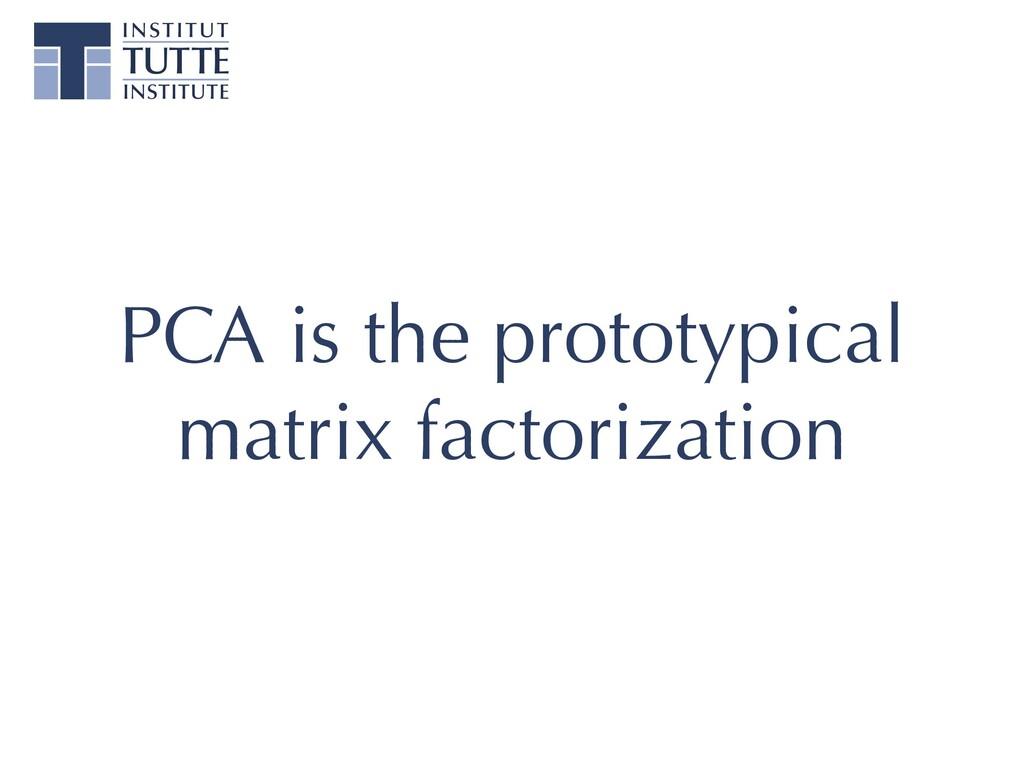 PCA is the prototypical matrix factorization