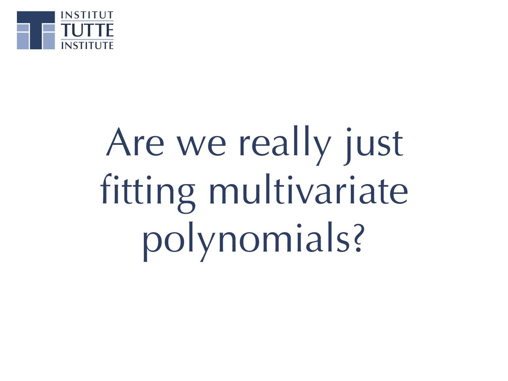 Are we really just fitting multivariate polynomi...