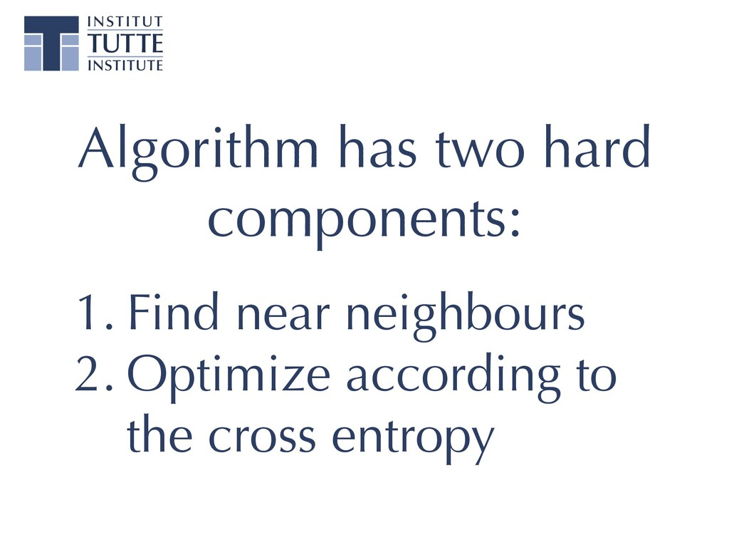 Algorithm has two hard components: 1. Find near...