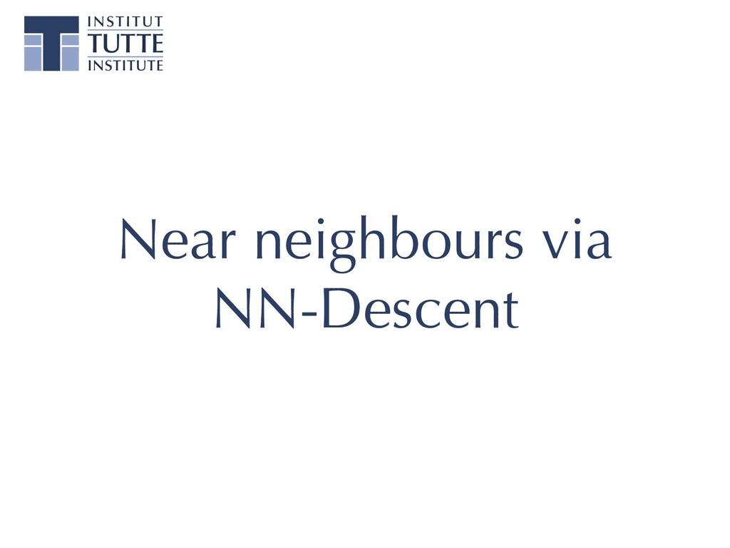 Near neighbours via NN-Descent